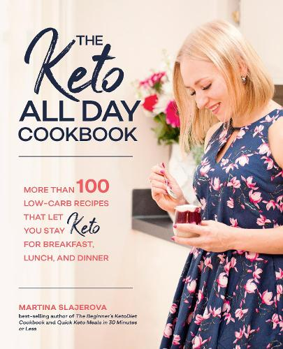 The Keto All Day Cookbook: More Than 100 Low-Carb Recipes That Let You Stay Keto for Breakfast, Lunch, and Dinner (Paperback)