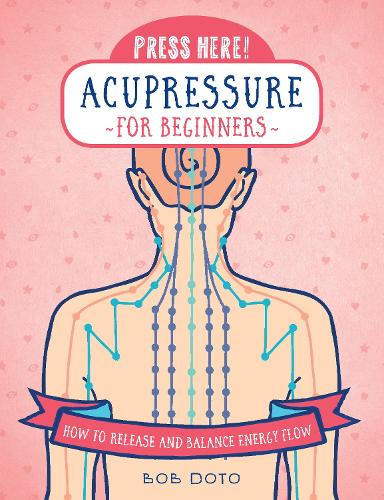 Press Here! Acupressure for Beginners: How to Release and Balance Energy Flow - Press Here! (Hardback)
