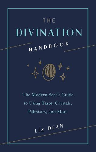 The Divination Handbook: The Modern Seer's Guide to Using Tarot, Crystals, Palmistry, and More (Hardback)
