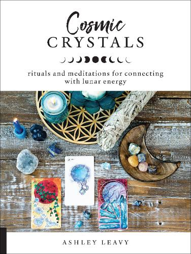 Cosmic Crystals: Rituals and Meditations for Connecting With Lunar Energy (Paperback)