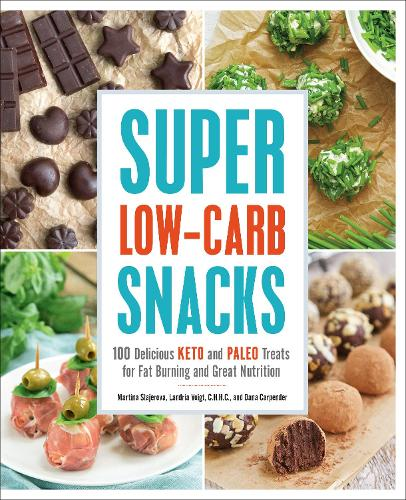Super Low-Carb Snacks: 100 Delicious Keto and Paleo Treats for Fat Burning and Great Nutrition (Paperback)