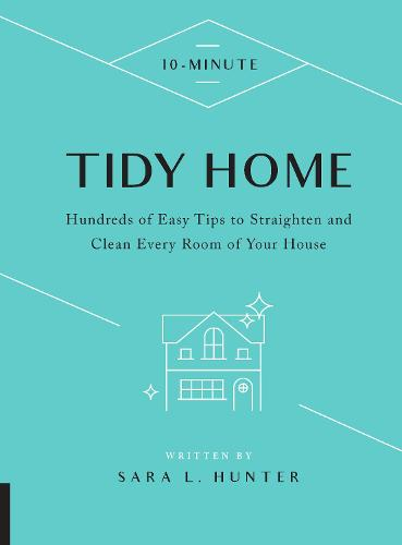 10-Minute Tidy Home: Hundreds of Easy Tips to Straighten and Clean Every Room of Your House - 10 Minute (Hardback)