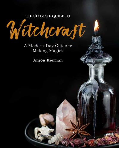 The Ultimate Guide to Witchcraft: A Modern-Day Guide to Making Magick (Paperback)