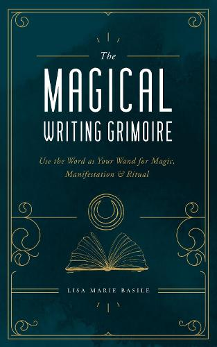 The Magical Writing Grimoire: Use the Word as Your Wand for Magic, Manifestation & Ritual (Hardback)