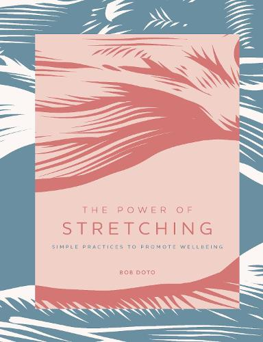 The Power of Stretching: Simple Practices to Promote Wellbeing - The Power of ... 2 (Hardback)