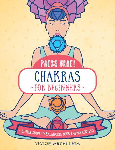 Press Here! Chakras for Beginners: A Simple Guide to Balancing Your Energy Centers - Press Here! (Hardback)