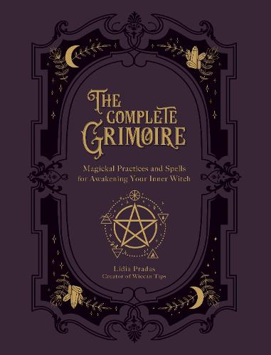 The Complete Grimoire: Magickal Practices and Spells for Awakening Your Inner Witch (Paperback)