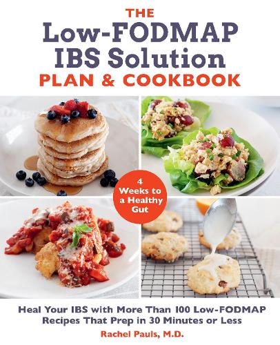 The Low-FODMAP IBS Solution Plan and Cookbook: Heal Your IBS with More Than 100 Low-FODMAP Recipes That Prep in 30 Minutes or Less (Paperback)
