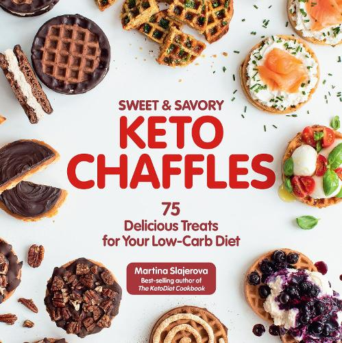 Sweet & Savory Keto Chaffles: 75 Delicious Treats for Your Low-Carb Diet - Keto for Your Life 15 (Paperback)