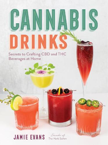 Cannabis Drinks: Secrets to Crafting CBD and THC Beverages at Home (Hardback)