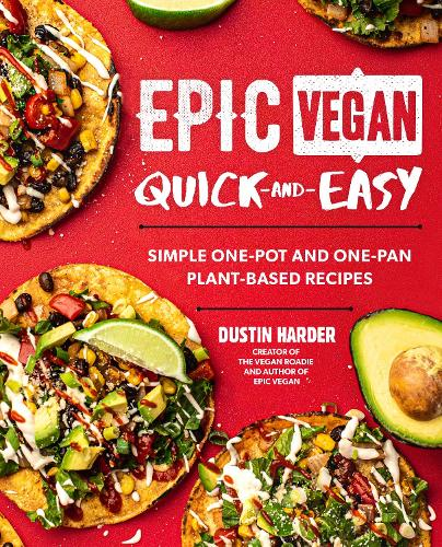 Epic Vegan Quick and Easy: Simple One-Pot and One-Pan Plant-Based Recipes (Hardback)