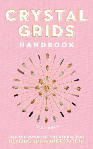Crystal Grids Handbook: Use the Power of the Stones for Healing and Manifestation (Hardback)