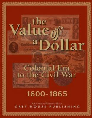 The Value of a Dollar 1600-1865 Colonial to Civil War, 2005 (Hardback)