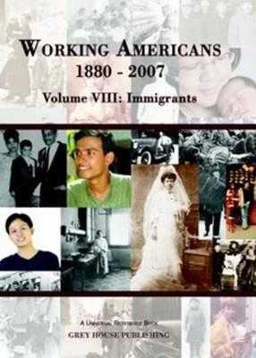 Working Americans, 1880-2007 - Volume 8: Immigrants - Working Americans (Hardback)