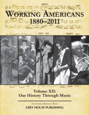 Working Americans, 1880-2011: Working Americans, 1880-2011 - Volume 12: Our History Through Music Our History Through Music Volume 12 - Working Americans (Hardback)