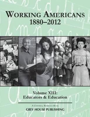 Working Americans, 1880-2011: Working Americans, 1880-2011 - Volume 13: Education & Educators Education & Educators Volume 13 - Working Americans (Hardback)