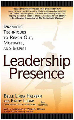 Leadership Presence: Dramatic Techniques to Reach out Motivate and Inspire (Paperback)
