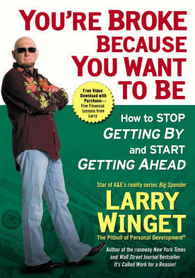You're Broke Because You Want To Be: How to Stop Getting By and Start Getting Ahead (Hardback)