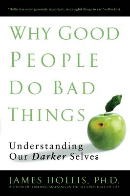 Why Good People Do Bad Things: Understanding Our Darker Selves (Paperback)