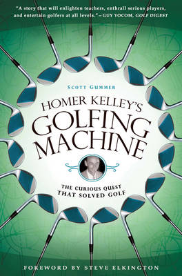 Homer Kelley's Golfing Machine: The Curious Quest that Solved Golf (Paperback)