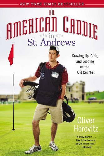 An American Caddie In St. Andrews: Growing Up, Girls, and Looping on the Old Course (Paperback)