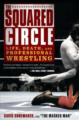 The Squared Circle: Life, Death and Professional Wrestling (Paperback)