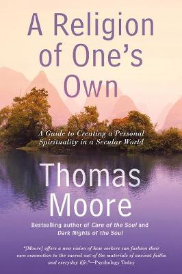 A Religion of One's Own: A Guide to Creating a Personal Spirituality in a Secular World (Paperback)