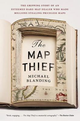 The Map Thief: The Gripping Story of an Esteemed Rare Map Dealer Who Made Millions Stealing Priceless Maps (Paperback)