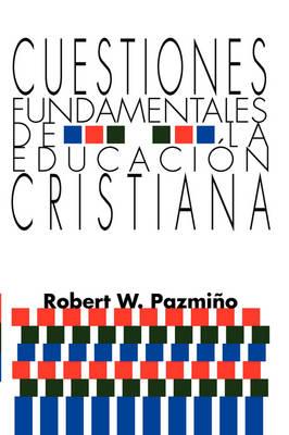 Cuestiones Fundamentales De La Educacion Cristiana (Paperback)