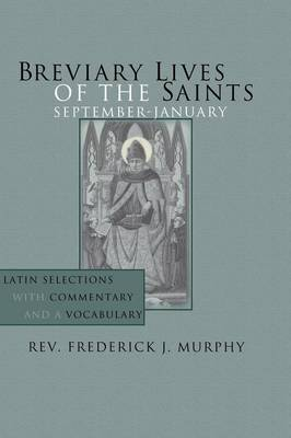Breviary Lives of the Saints: September - January: Latin Selections with Commentary and a Vocabulary (Paperback)
