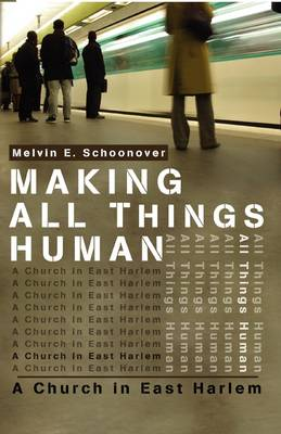 Making All Things Human: A Church in East Harlem (Paperback)