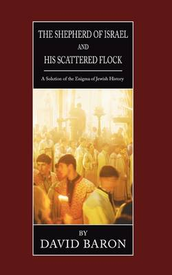 Shepherd of Israel and His Scattered Flock: A Solution of the Enigma of Jewish History (Paperback)