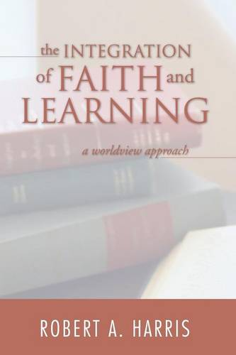 The Integration of Faith and Learning (Paperback)