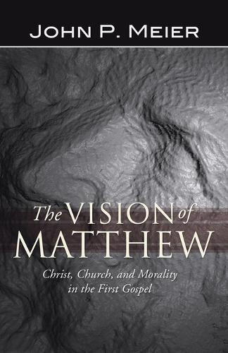 The Vision of Matthew: Christ, Church, and Morality in the First Gospel (Paperback)