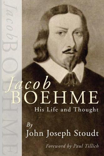 Jacob Boehme: His Life and Thought (Paperback)