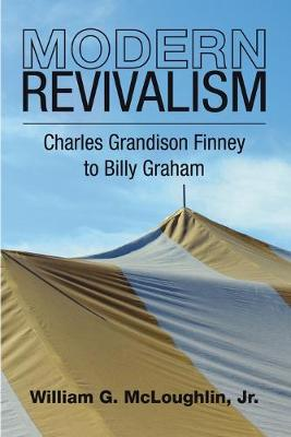 Modern Revivalism: Charles Grandison Finney to Billy Graham (Paperback)