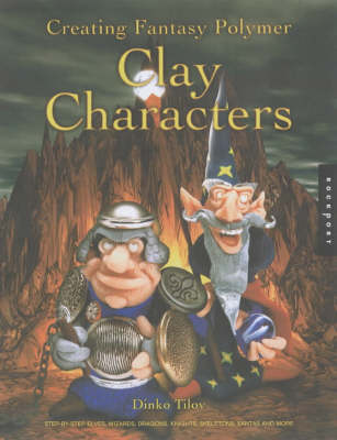 Creating Fantasy Polymer Clay Characters: Step-by-Step Elves, Wizards, Dragons, Knights, Skeletons, Santas, and More! (Paperback)