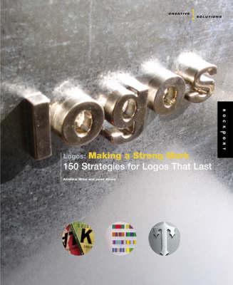 Creative Solutions: Logos: Making a Strong Mark (Hardback)