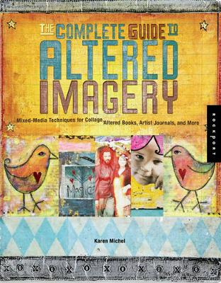 The Complete Guide to Altered Imagery: Mixed-Media Techniques for Collage, Altered Books, Artist Journals, and More (Paperback)