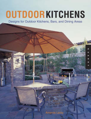 Outdoor Kitchens: Designs for Outdoor Kitchens, Bars, and Dining Areas - Quarry Book S. (Hardback)