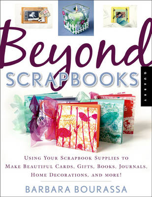 Beyond Scrapbooks: Using Your Scrapbook Supplies to Make Beautiful Cards, Gifts, Books, Journals, Home Decorations and More! (Paperback)