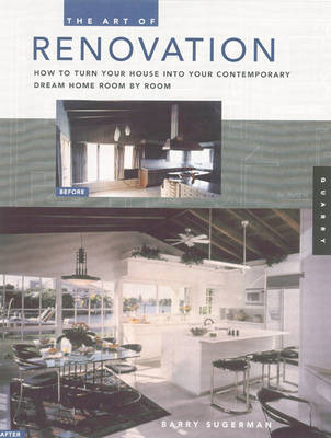The Art of Renovation: How to Turn Your House into Your Contemporary Dream Home (Paperback)