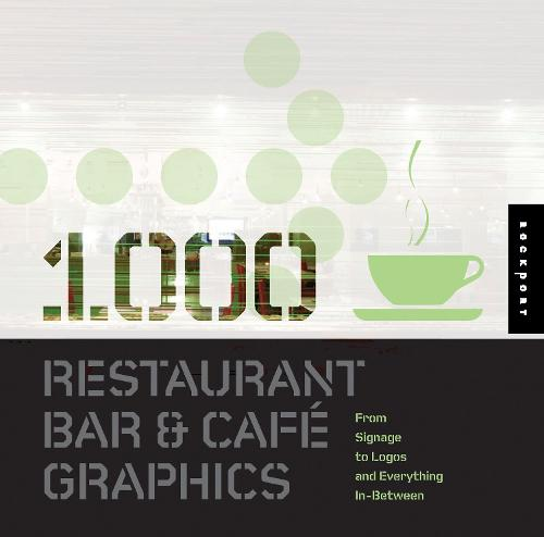 1,000 Restaurant Bar and Cafe Graphics: From Signage to Logos and Everything in Between - 1000 Series (Paperback)