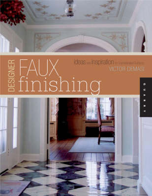Designer Faux Finishes: Ideas and Inspirations for Sophisticated Surfaces (Paperback)