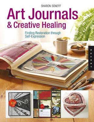 Art Journals and Creative Healing: Restoring the Spirit Through Self-Expression (Paperback)