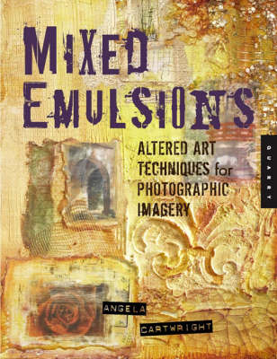 Mixed Emulsions: Altered Art Techniques for Photographic Imagery (Paperback)