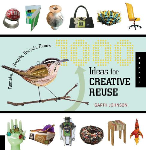 1000 Ideas for Creative Reuse: Remake, Restyle, Recycle, Renew - 1000 Series (Paperback)