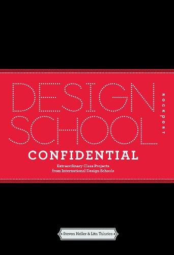 Design School Confidential: Extraordinary Class Projects From the International Design Schools, Colleges, and Institutes (Hardback)