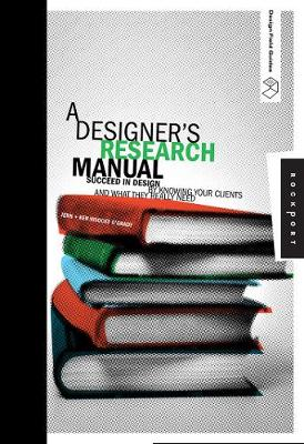 A Designer's Research Manual: Succeed in Design by Knowing Your Clients and What They Really Need (Paperback)