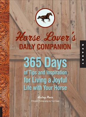 Horse Lover's Daily Companion: 365 Days of Tips and Inspiration for Living a Joyful Life with Your Horse (Hardback)